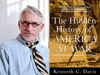 Writers LIVE: Kenneth C. Davis, The Hidden History of America at War: Untold Tales from Yorktown to Fallujah