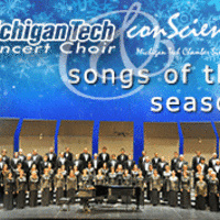 Songs of the Season: Michigan Tech Concert Choir and conScience: Michigan Tech Chamber Singers