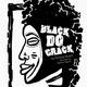 'Black Do Crack'