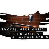 SmokeJumper Music: John Mairose and Rachael Karpo