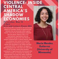 MARIA MENDEZ GUTIERREZ, UNIVERSITY OF MINNESOTA , THE WORK OF VIOLENCE: INSIDE CENTRAL AMERICA'S SHADOW ECONOMIES
