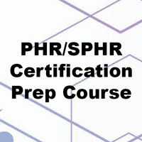 PHR/SPHR Certification Prep Course