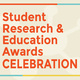 Student Research and Education Awards Celebration