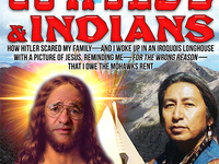CowJews and Indians: How Hitler Scared My Relatives - and I Woke Up in an Iroquois Longhouse with a Picture of Jesus, Reminding Me - for the Wrong Reason - That I Owe the Mohawks Rent