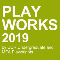 Ucr 2019 Calendar PLAYWORKS 2019 by UCR Undergraduate and MFA Playwrights   UC Riverside