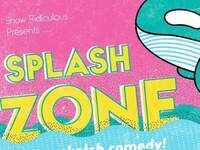 Show Ridiculous: The Splash Zone