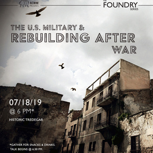 Foundry Series: The US Military and Rebuilding after War