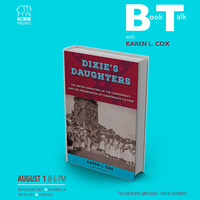Book Talk: Dixie's Daughters: Shaping Culture in the American South with Karen L. Cox