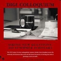 DIGI Colloquium: Asking New Questions, DH Summer Scholars