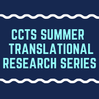 CCTS Summer Translational Research Series