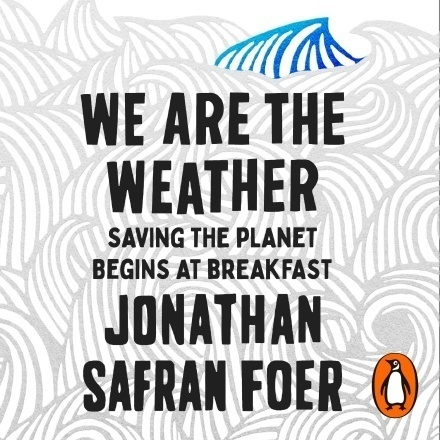 We Are The Weather: Jonathan Safran Foer with Aminatou Sow