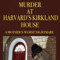 """Murder at Harvard Kirkland House: A Mother's Worst Nightmare"" - Author Discussion"
