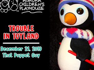 Aurora Children's Playhouse presents: Trouble in Toyland