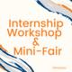Internship Workshop & Fair