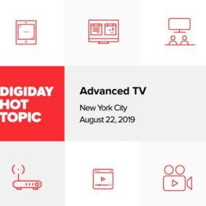 Digiday Hot Topic: Advanced TV