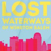 Lost Waterways of Winston-Salem
