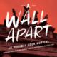 A Wall Apart - An Original Rock Musical