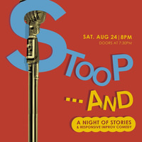 Stoop...And: A Night of Storied and Improv Comedy