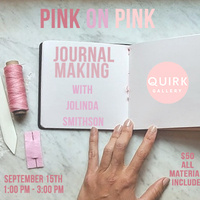 QUIRK WORKSHOP: PINK ON PINK JOURNAL MAKING WITH JOLINDA SMITHSON