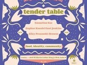 Tender Table: Emmy Eao, Daphne Jenkins, Alley Pezanoski-Browne