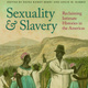 """""""Sexuality and Slavery: Reclaiming Intimate Histories in the Americas,"""" book talk by Daina Ramey Berry, University of Texas at Austin, and Leslie M. Harris, Northwestern University"""