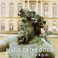 Beyond Bach Concert Series: Music of the Gods