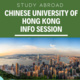 Chinese University of Hong Kong Info Session