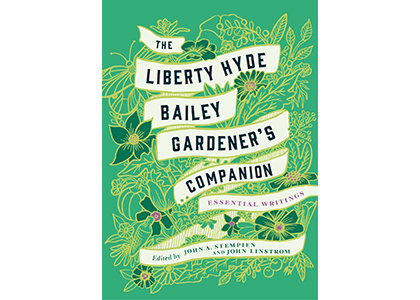 The 'Garden Sentiment' of the Father of Modern Horticulture: Book Launch for The Liberty Hyde Bailey Gardener's Companion
