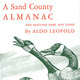 "The American Land Ethic, Aldo Leopold and ""A Sand County Almanac"""