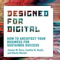 Authors@MIT | Jeanne Ross, Cynthia Beath & Martin Mocker: Designed for Digital