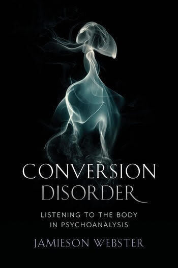 "Philosophy Workshop: Jamieson Webster & Adrienne Harris on ""Conversion Disorder: Listening to the Body in Psychoanalysis"""