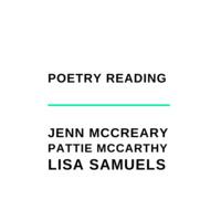 Poetry Reading | Jenn McCreary, Pattie McCarthy, & Lisa Samuels