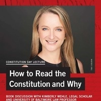 Constitution Day Lecture - How to Read the Constitution and Why: Kimberly Wehle