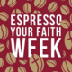 Espresso Your Faith Week