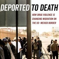 "Book Presentation: ""Deported to Death: How Drug Violence is Changing Migration on the US-Mexico Border."""
