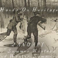 Summer Winters and Winter Summers: Hands-on-Heritage - sessions available for both adults and homeschool teens