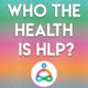 Who the health is HLP