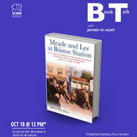 Book Talk with Jeffrey W. Hunt: Meade and Lee at Bristoe Station