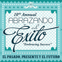 10th Anniversary of Abrazando al Exito: Past-Present-Future