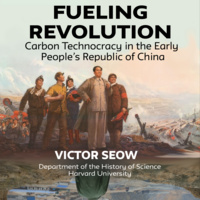 Fueling Revolution: Carbon Technocracy in the Early PRC, Victor Seow