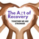 The Art of Recovery: Together We Are Stronger