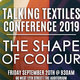 Talking Textiles Conference 2019: The Shape of Colour