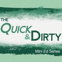 The Quick & Dirty Mini Ed Series