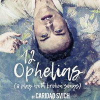 Texas Theatre and Dance presents 12 Ophelias (a play with broken songs)