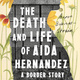 Writers LIVE! Aaron Bobrow-Strain, The Death and Life of Aida Hernandez: A Border Story