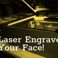 Laser Engrave Your Face!