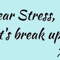 Dear Stress, Let's Break-Up