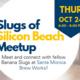 Slugs of Silicon Beach Meetup