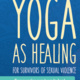 Yoga as Healing- Accepting Applications for Fall 2019 Session!
