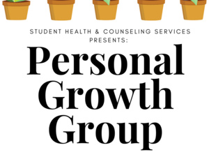 Student Health & Counseling Services Presents: Personal Growth Group; Tuesdays 12:30-1:20, Shanks Health & Wellness Center H112